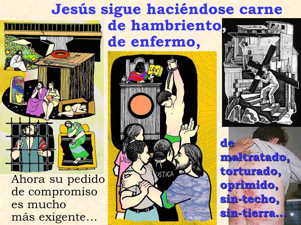 Jesús sigue haciéndose carne de hambriento, de enfermo,
