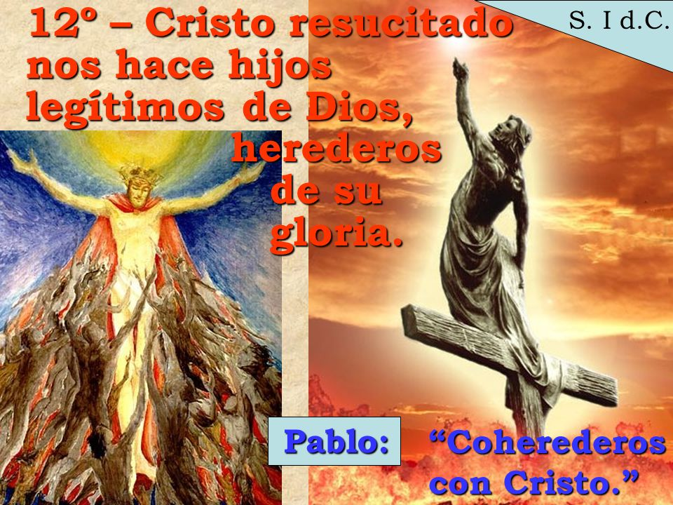 12º – Cristo resucitado nos hace hijos legítimos de Dios, herederos