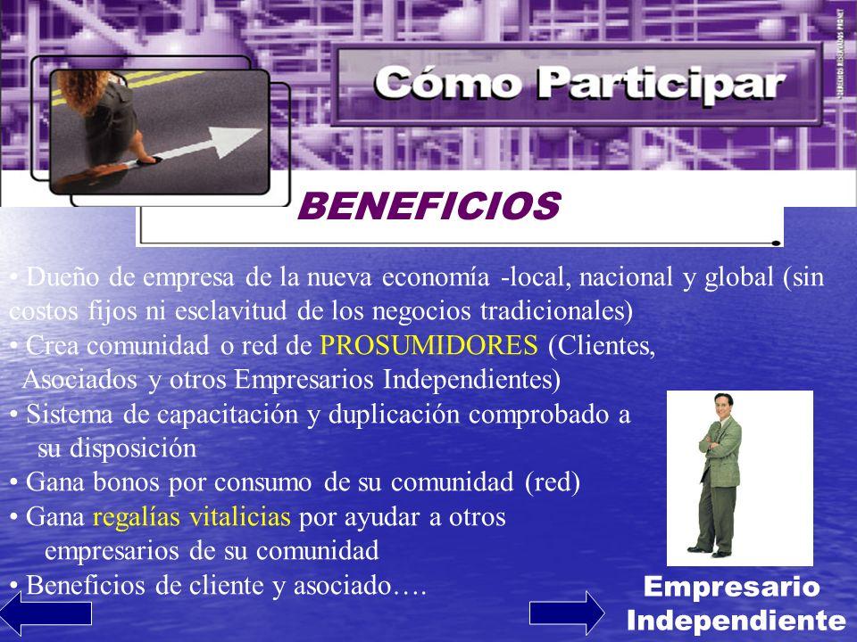 BENEFICIOS Dueño de empresa de la nueva economía -local, nacional y global (sin costos fijos ni esclavitud de los negocios tradicionales)