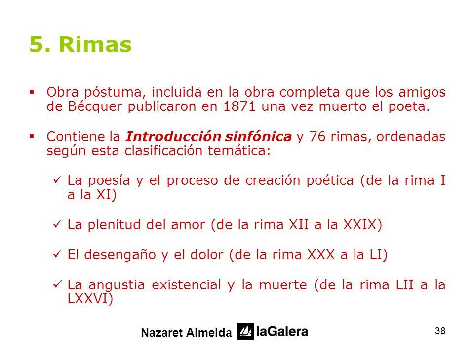 5. Rimas Obra póstuma, incluida en la obra completa que los amigos de Bécquer publicaron en 1871 una vez muerto el poeta.