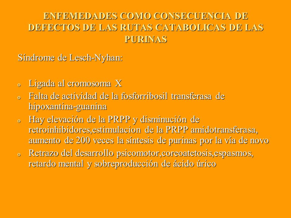 ENFEMEDADES COMO CONSECUENCIA DE DEFECTOS DE LAS RUTAS CATABOLICAS DE LAS PURINAS