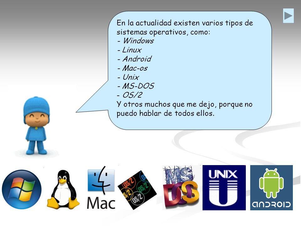 En la actualidad existen varios tipos de sistemas operativos, como: