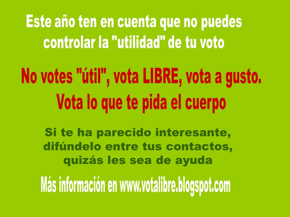 No votes útil , vota LIBRE, vota a gusto.