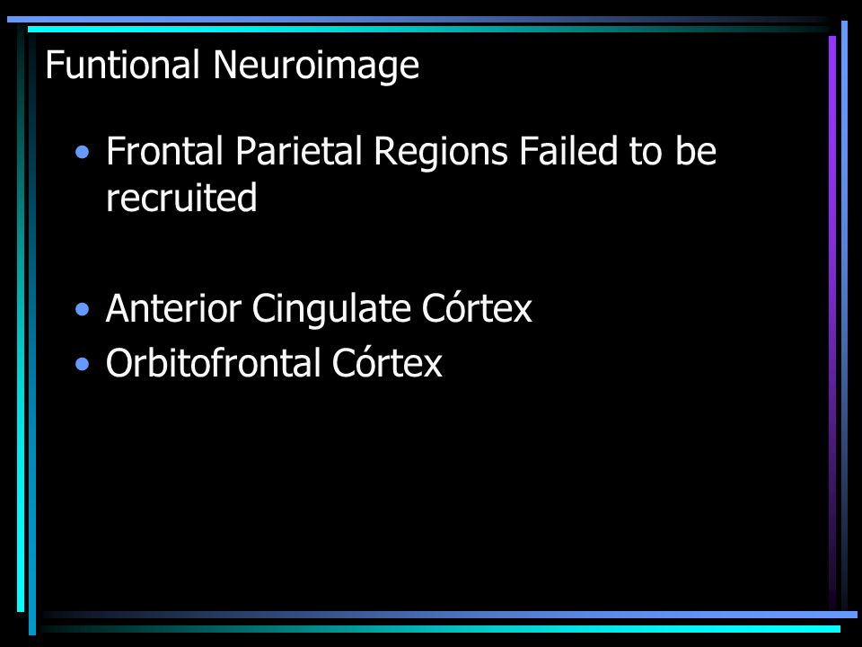 Funtional Neuroimage Frontal Parietal Regions Failed to be recruited.