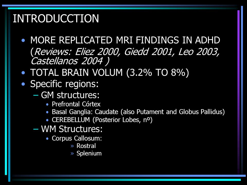 INTRODUCCTION MORE REPLICATED MRI FINDINGS IN ADHD