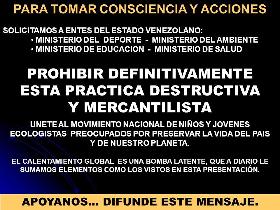 PROHIBIR DEFINITIVAMENTE ESTA PRACTICA DESTRUCTIVA Y MERCANTILISTA