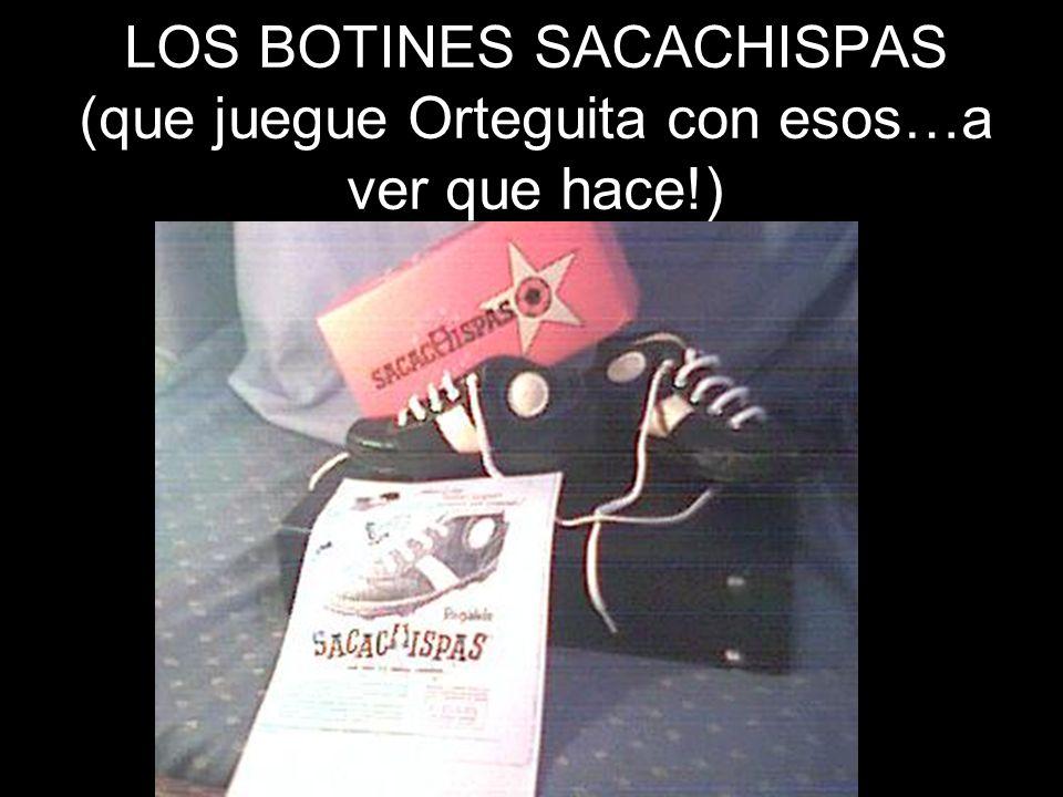LOS BOTINES SACACHISPAS (que juegue Orteguita con esos…a ver que hace