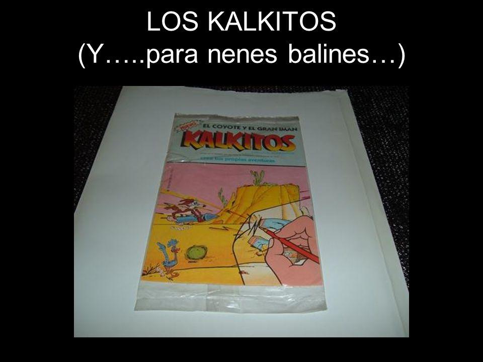 LOS KALKITOS (Y…..para nenes balines…)
