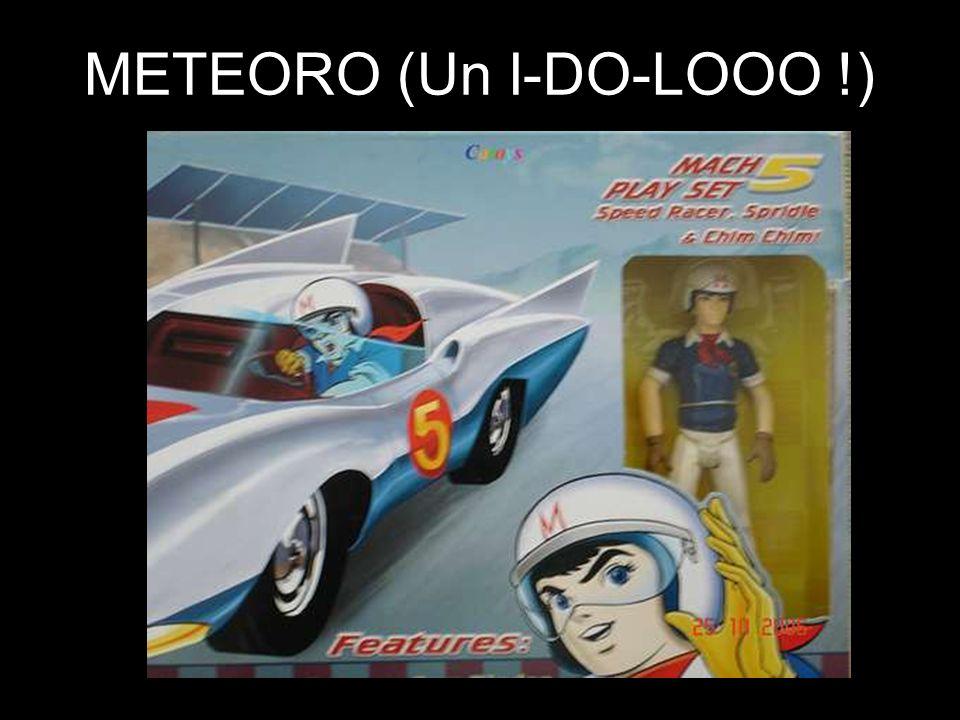 METEORO (Un I-DO-LOOO !)