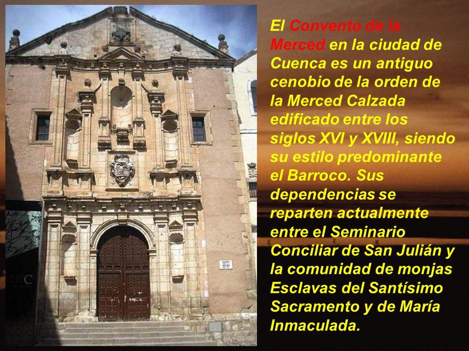 El Convento de la Merced en la ciudad de Cuenca es un antiguo cenobio de la orden de la Merced Calzada edificado entre los siglos XVI y XVIII, siendo su estilo predominante el Barroco.