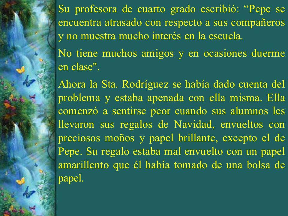 Su profesora de cuarto grado escribió: Pepe se encuentra atrasado con respecto a sus compañeros y no muestra mucho interés en la escuela.