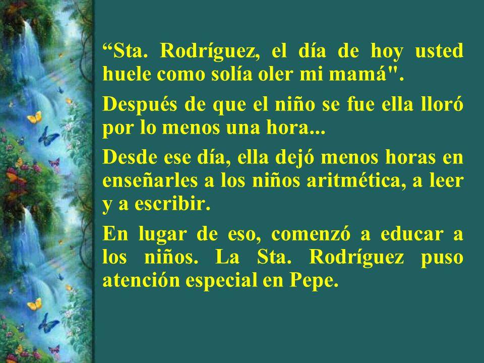 Sta. Rodríguez, el día de hoy usted huele como solía oler mi mamá .