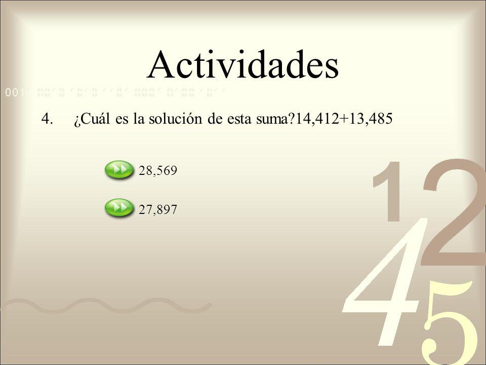 Actividades ¿Cuál es la solución de esta suma 14,412+13,485 28,569