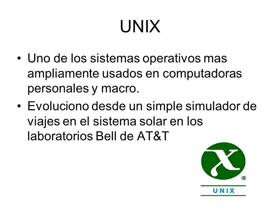 UNIX Uno de los sistemas operativos mas ampliamente usados en computadoras personales y macro.