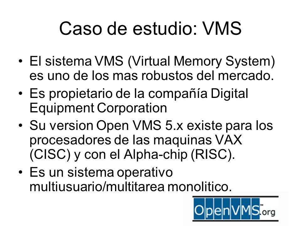 Caso de estudio: VMS El sistema VMS (Virtual Memory System) es uno de los mas robustos del mercado.
