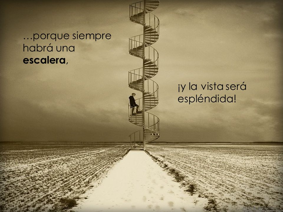 …porque siempre habrá una escalera,