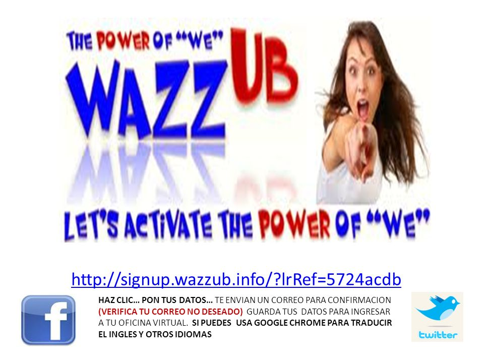 http://signup.wazzub.info/ lrRef=5724acdb HAZ CLIC… PON TUS DATOS… TE ENVIAN UN CORREO PARA CONFIRMACION.