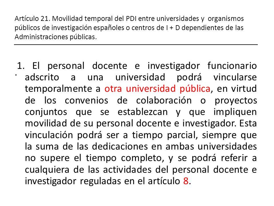 Artículo 21. Movilidad temporal del PDI entre universidades y organismos públicos de investigación españoles o centros de I + D dependientes de las Administraciones públicas. .