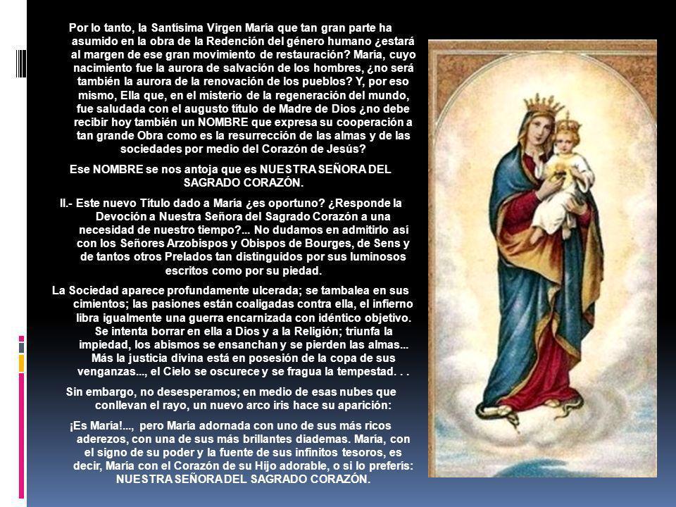 Por lo tanto, la Santísima Virgen María que tan gran parte ha asumido en la obra de la Redención del género humano ¿estará al margen de ese gran movimiento de restauración.