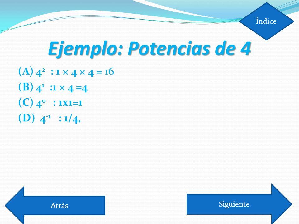 Ejemplo: Potencias de 4 (A) 42 : 1 × 4 × 4 = 16 (B) 41 :1 × 4 =4