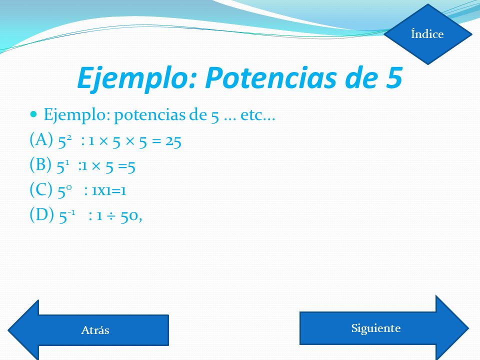 Ejemplo: Potencias de 5 Ejemplo: potencias de 5 ... etc...