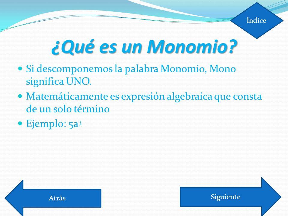 Índice ¿Qué es un Monomio Si descomponemos la palabra Monomio, Mono significa UNO.