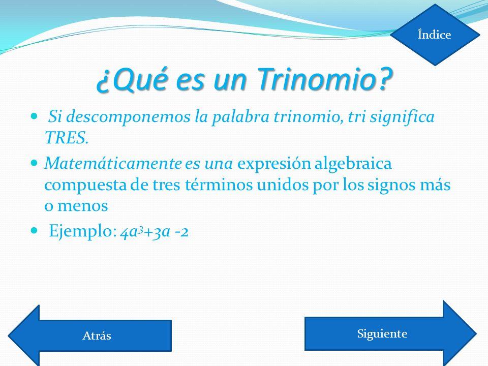Índice ¿Qué es un Trinomio Si descomponemos la palabra trinomio, tri significa TRES.