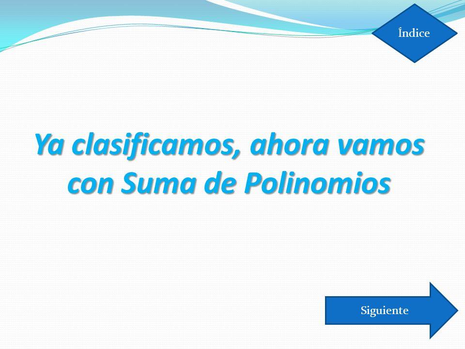 Ya clasificamos, ahora vamos con Suma de Polinomios