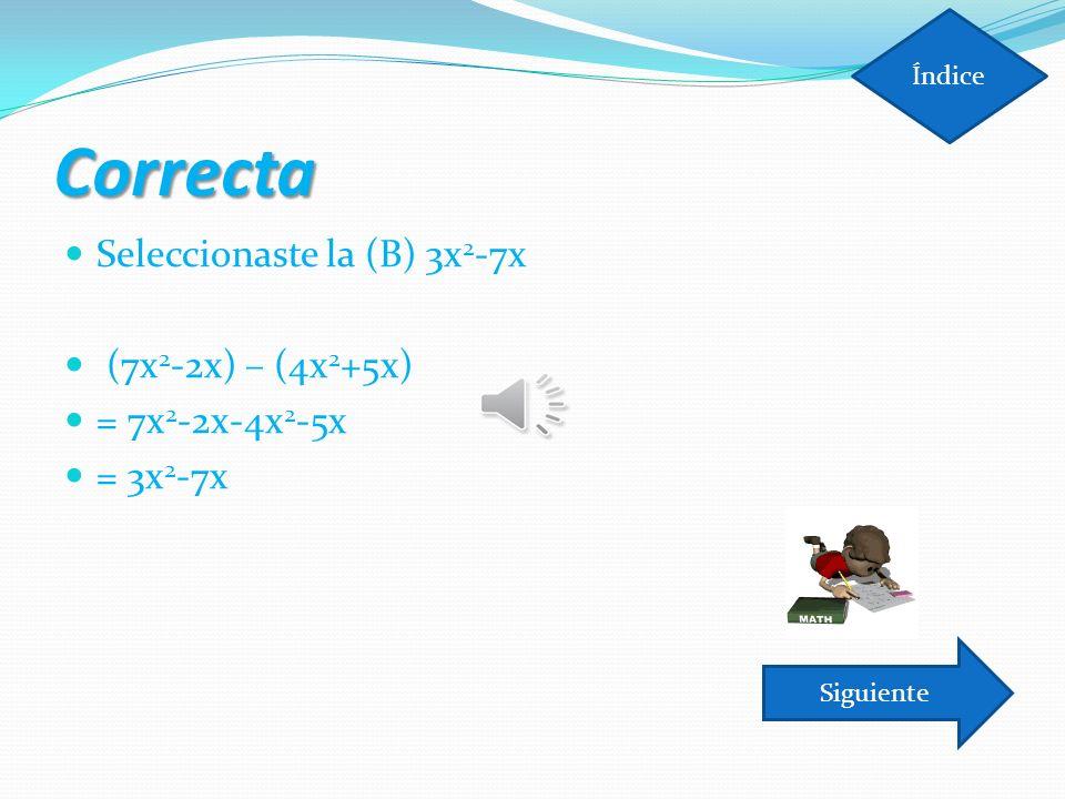 Correcta Seleccionaste la (B) 3x2-7x (7x2-2x) – (4x2+5x)
