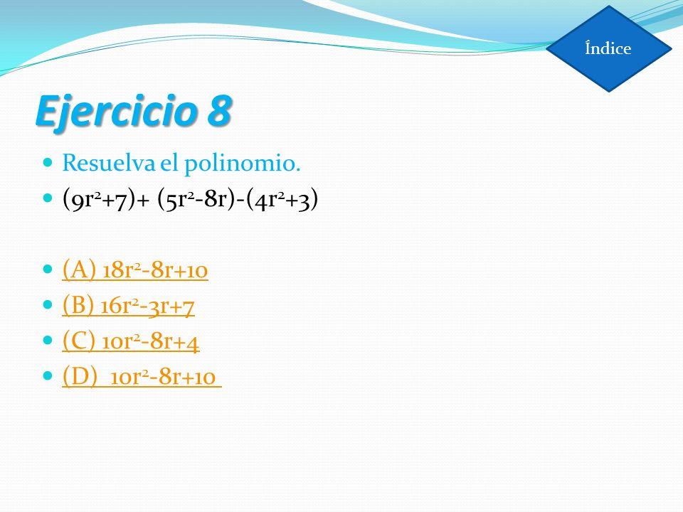 Ejercicio 8 Resuelva el polinomio. (9r2+7)+ (5r2-8r)-(4r2+3)