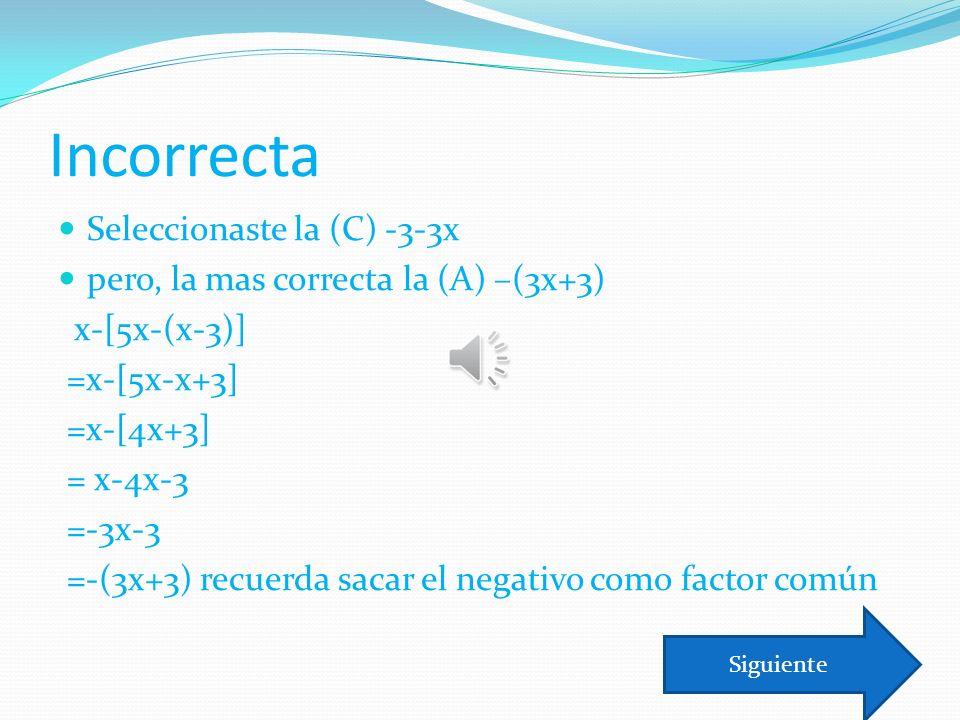 Incorrecta Seleccionaste la (C) -3-3x