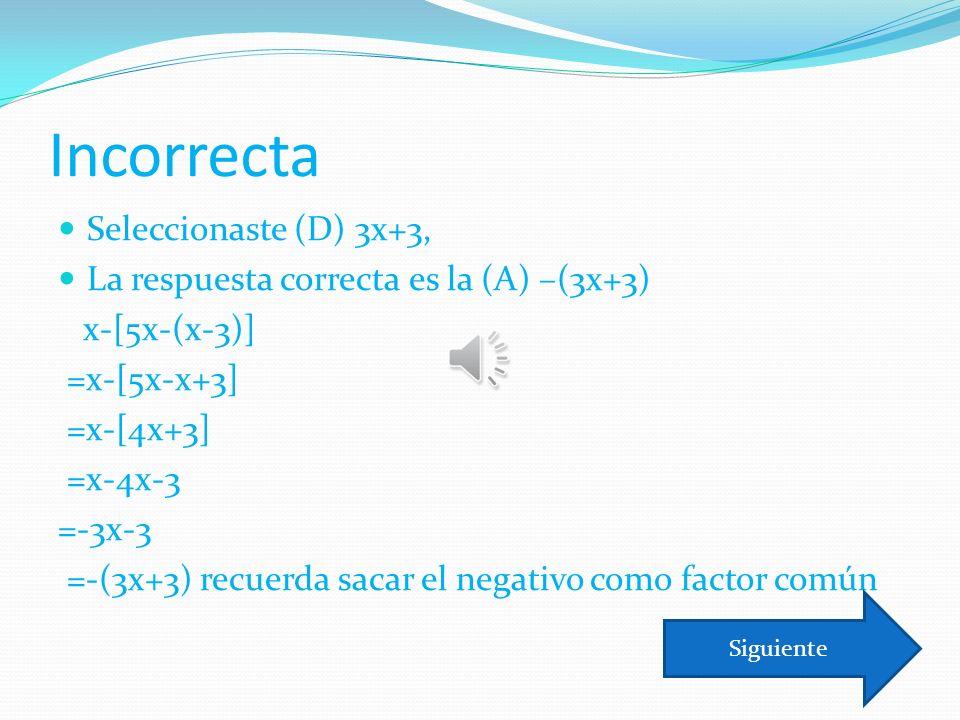 Incorrecta Seleccionaste (D) 3x+3,