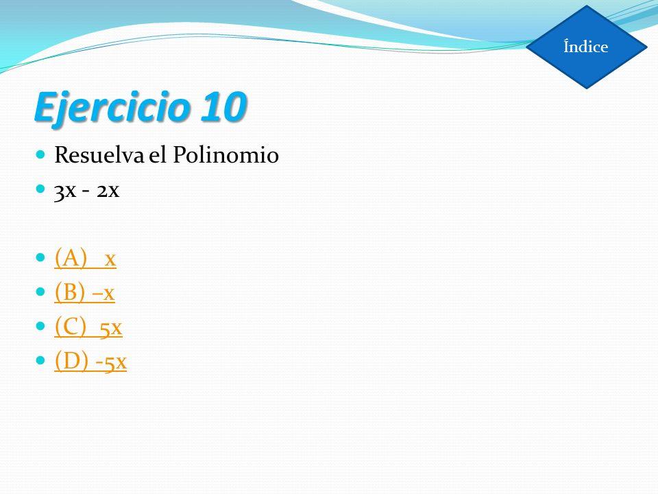 Ejercicio 10 Resuelva el Polinomio 3x - 2x (A) x (B) –x (C) 5x (D) -5x