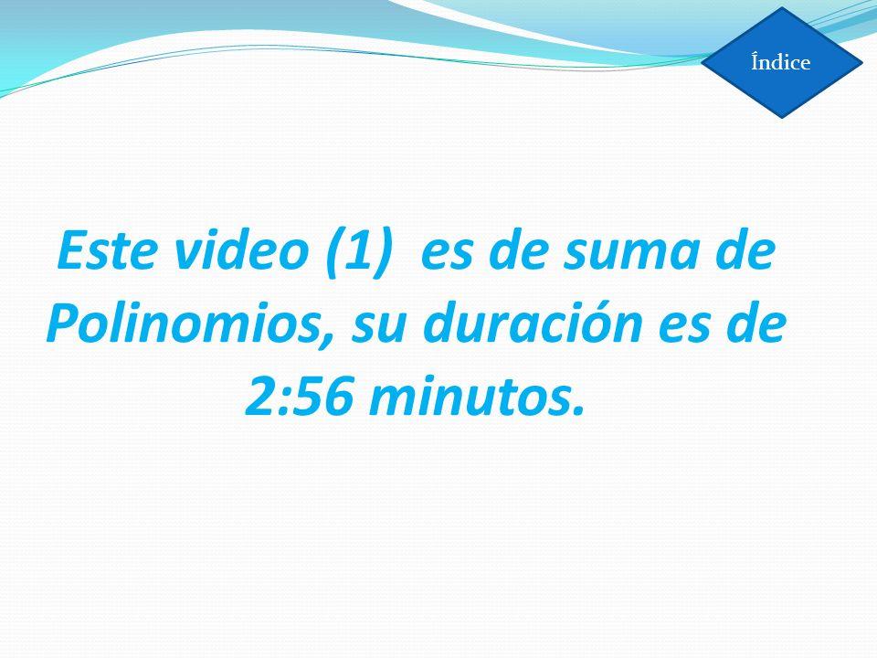 Índice Este video (1) es de suma de Polinomios, su duración es de 2:56 minutos.