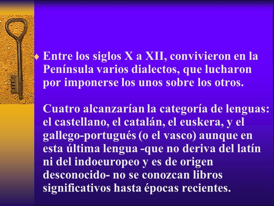 Entre los siglos X a XII, convivieron en la Península varios dialectos, que lucharon por imponerse los unos sobre los otros.