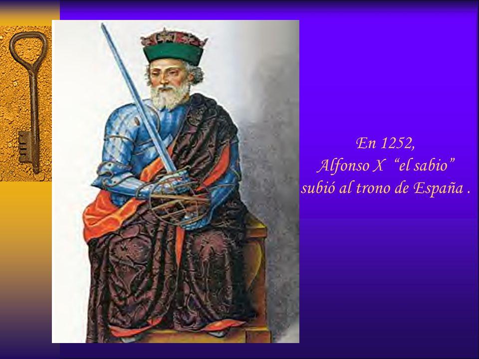 En 1252, Alfonso X el sabio subió al trono de España .