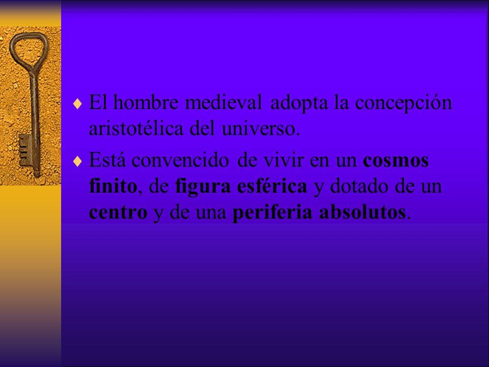 El hombre medieval adopta la concepción aristotélica del universo.