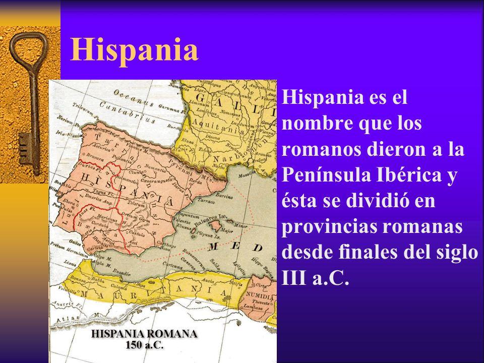Hispania Hispania es el nombre que los romanos dieron a la Península Ibérica y ésta se dividió en provincias romanas desde finales del siglo III a.C.