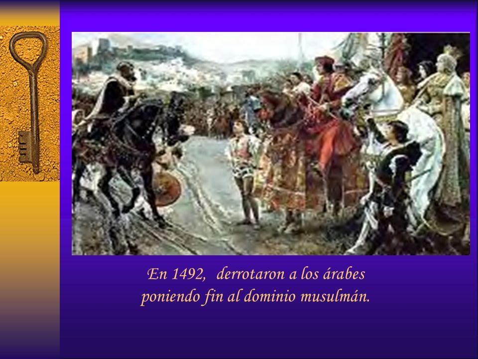 En 1492, derrotaron a los árabes poniendo fin al dominio musulmán.