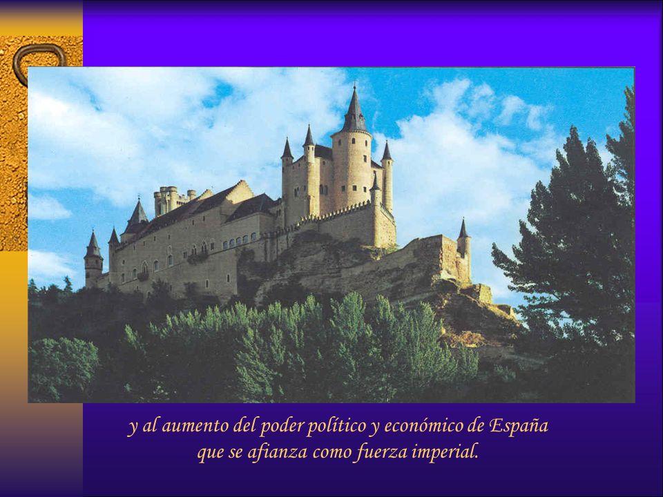 y al aumento del poder político y económico de España que se afianza como fuerza imperial.