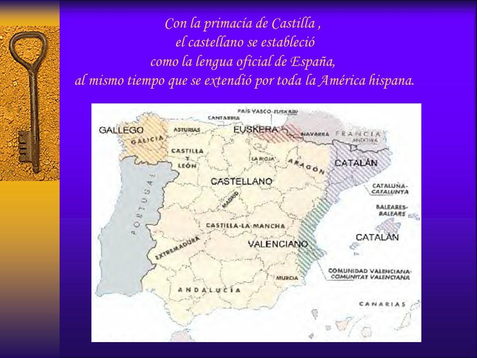 Con la primacía de Castilla , el castellano se estableció como la lengua oficial de España, al mismo tiempo que se extendió por toda la América hispana.