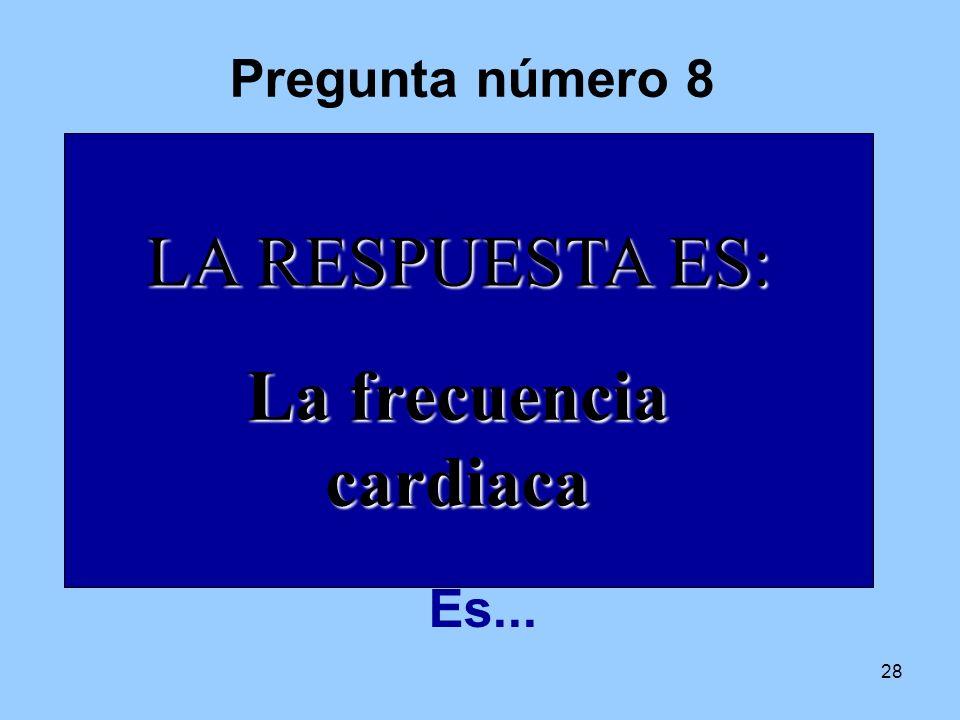 6 4 7 1 2 8 3 9 10 5 LA RESPUESTA ES: La frecuencia cardiaca