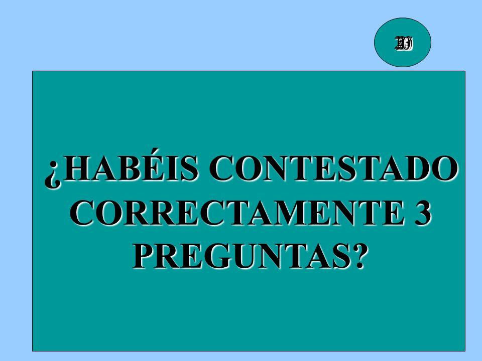 ¿HABÉIS CONTESTADO CORRECTAMENTE 3 PREGUNTAS