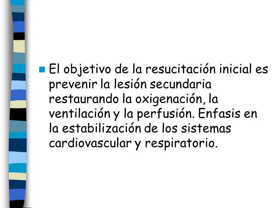 El objetivo de la resucitación inicial es prevenir la lesión secundaria restaurando la oxigenación, la ventilación y la perfusión.