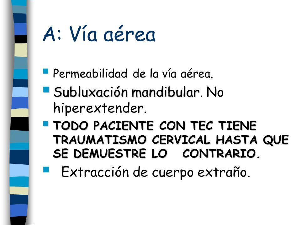 A: Vía aérea Subluxación mandibular. No hiperextender.