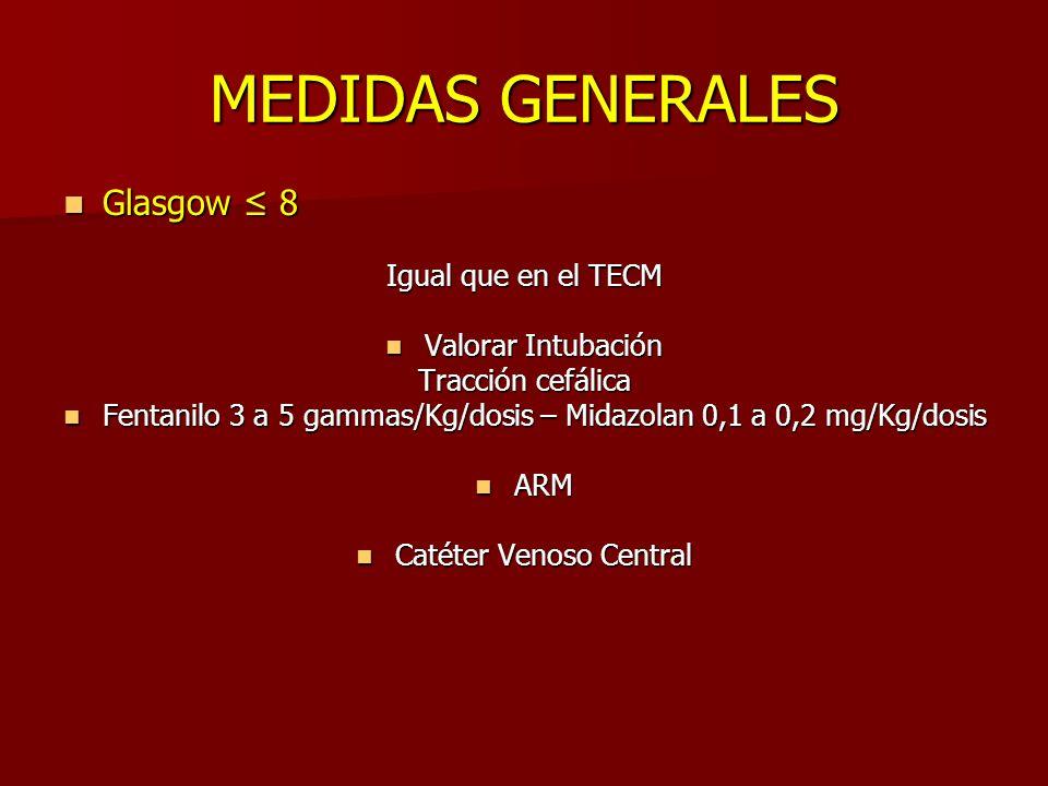 MEDIDAS GENERALES Glasgow ≤ 8 Igual que en el TECM Valorar Intubación