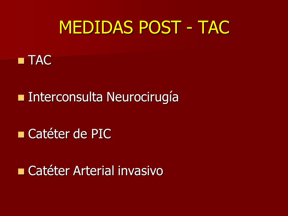 MEDIDAS POST - TAC TAC Interconsulta Neurocirugía Catéter de PIC