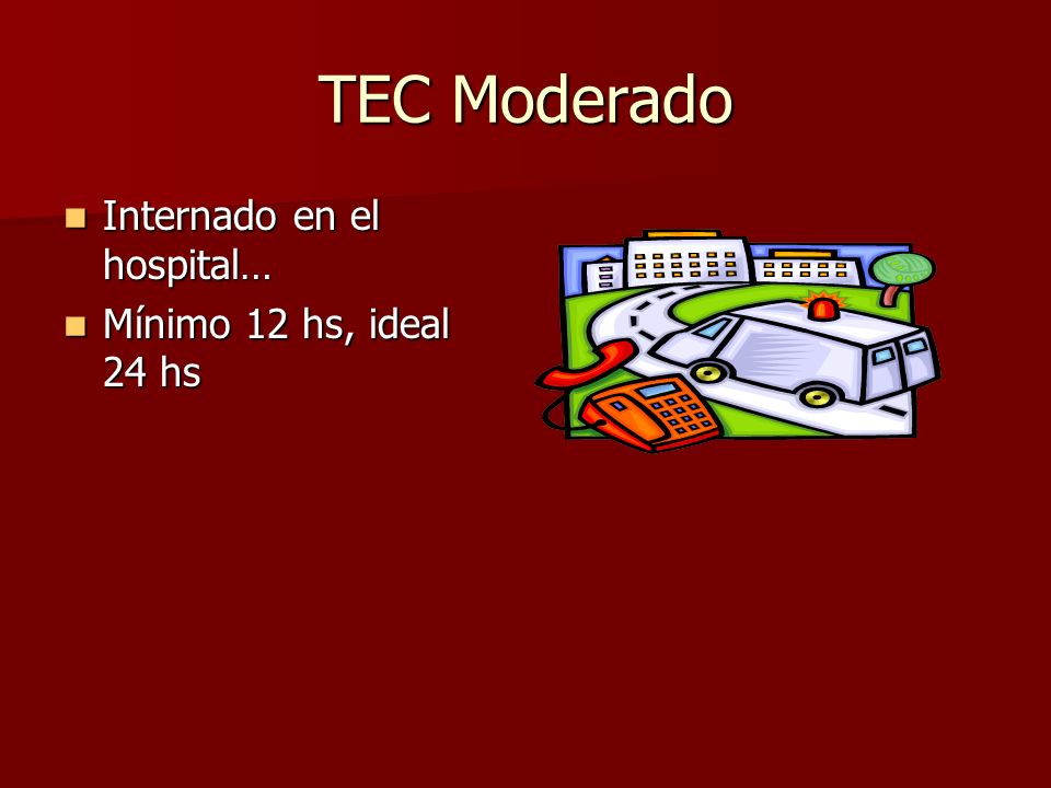 TEC Moderado Internado en el hospital… Mínimo 12 hs, ideal 24 hs