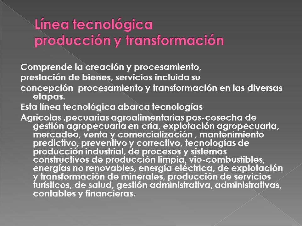Línea tecnológica producción y transformación