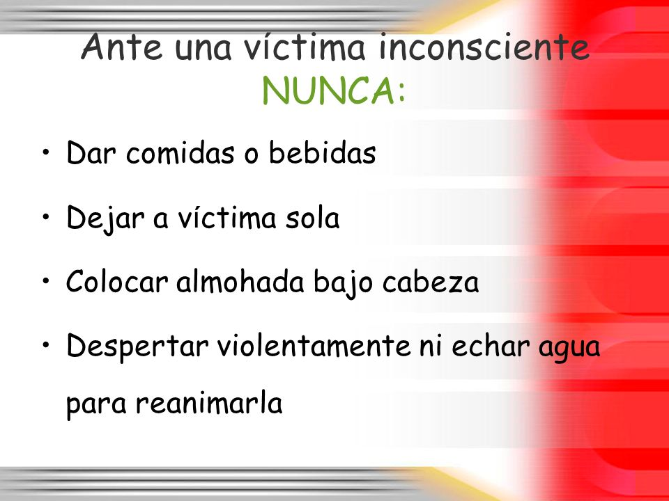 Ante una víctima inconsciente NUNCA: